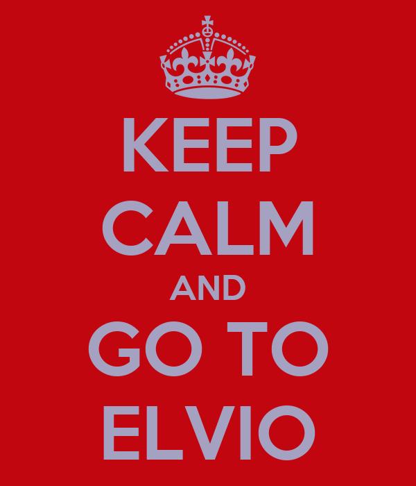 KEEP CALM AND GO TO ELVIO