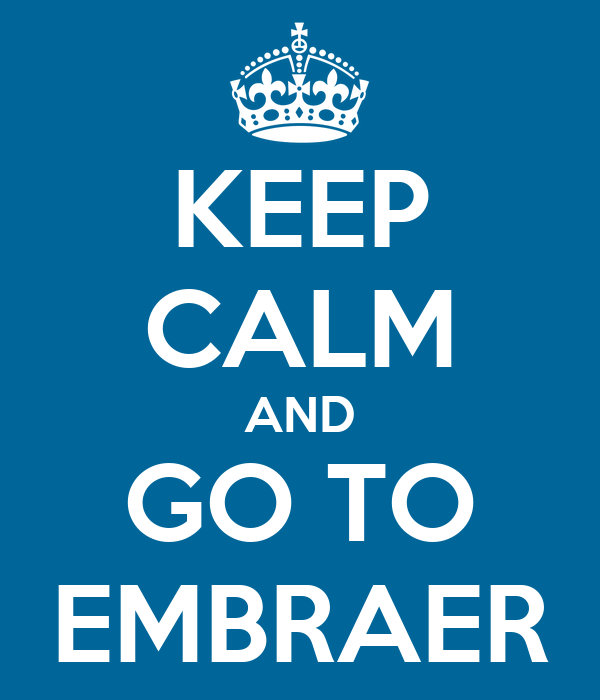 KEEP CALM AND GO TO EMBRAER