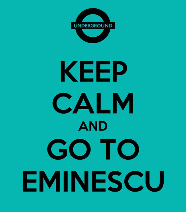 KEEP CALM AND GO TO EMINESCU