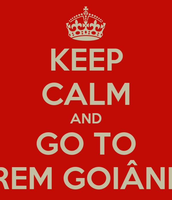 KEEP CALM AND GO TO EREM GOIÂNIA