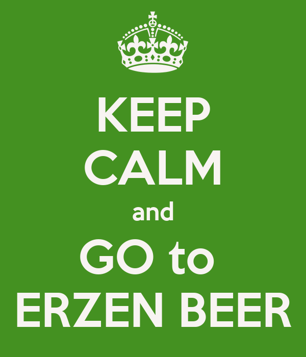 KEEP CALM and GO to  ERZEN BEER