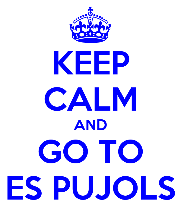KEEP CALM AND GO TO ES PUJOLS