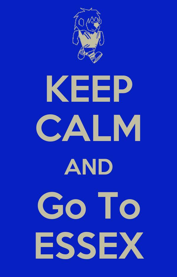 KEEP CALM AND Go To ESSEX