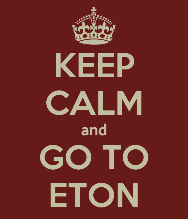 KEEP CALM and GO TO ETON