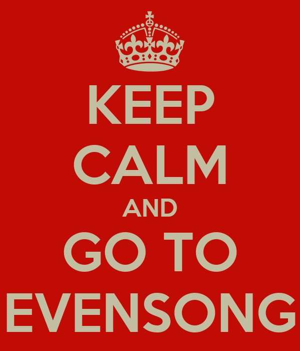 KEEP CALM AND GO TO EVENSONG