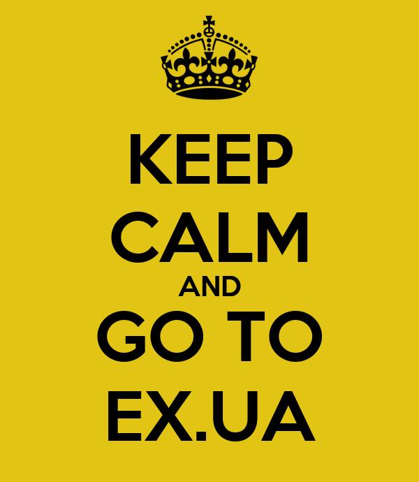 KEEP CALM AND GO TO EX.UA