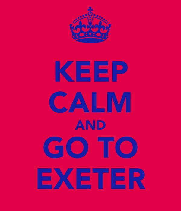 KEEP CALM AND GO TO EXETER
