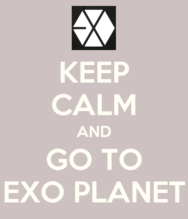 KEEP CALM AND GO TO EXO PLANET