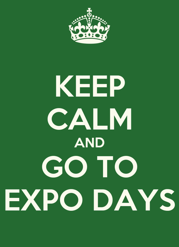 KEEP CALM AND GO TO EXPO DAYS