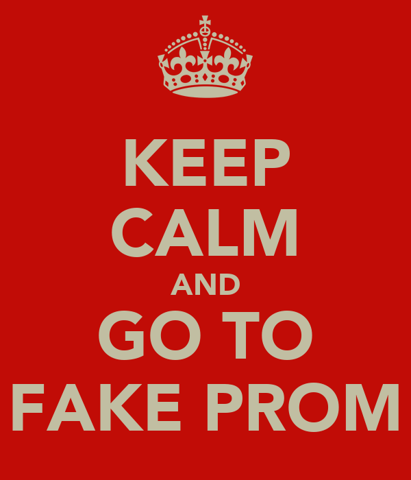 KEEP CALM AND GO TO FAKE PROM