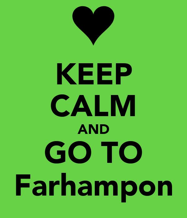 KEEP CALM AND GO TO Farhampon