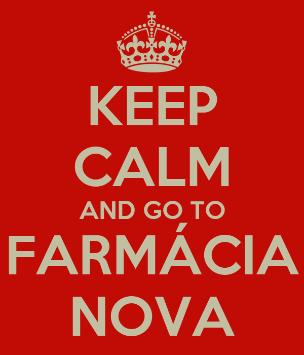 KEEP CALM AND GO TO FARMÁCIA NOVA