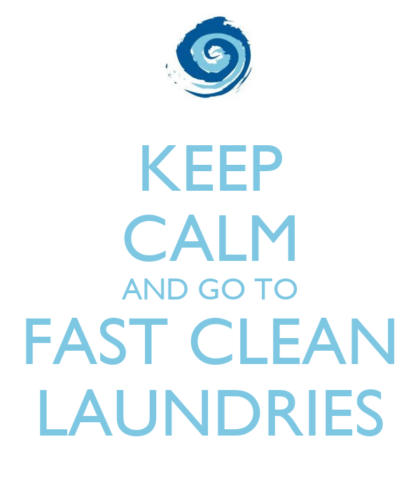 KEEP CALM AND GO TO FAST CLEAN LAUNDRIES