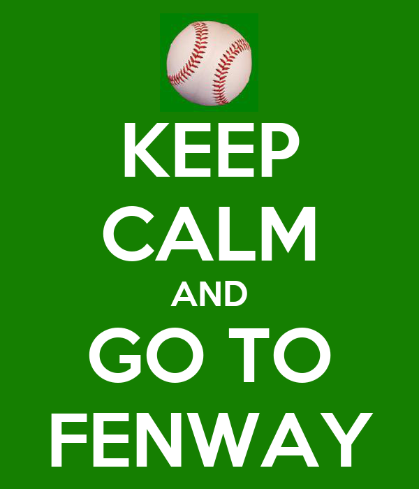 KEEP CALM AND GO TO FENWAY