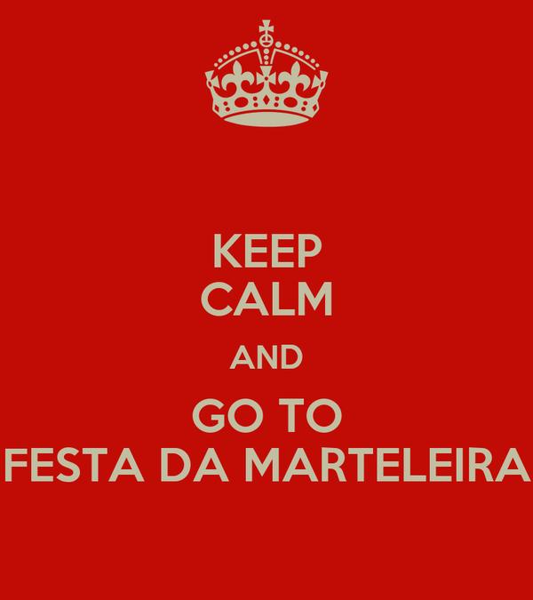 KEEP CALM AND GO TO FESTA DA MARTELEIRA