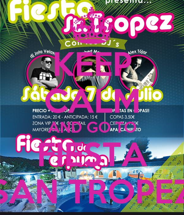 KEEP CALM AND GO TO FIESTA SAN TROPEZ