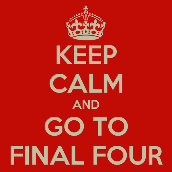 KEEP CALM AND GO TO FINAL FOUR