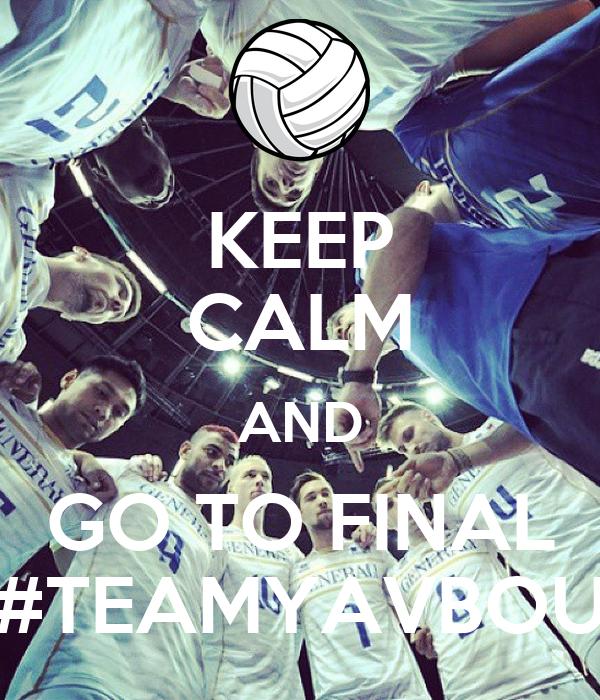 KEEP CALM AND GO TO FINAL #TEAMYAVBOU