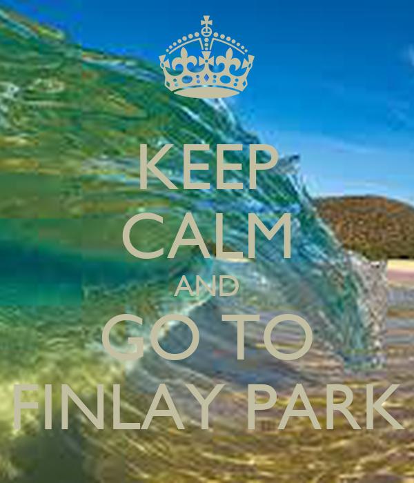 KEEP CALM AND GO TO FINLAY PARK