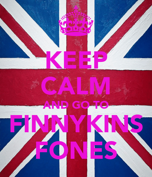 KEEP CALM AND GO TO FINNYKINS FONES