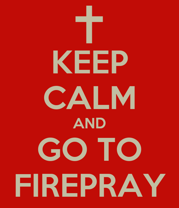 KEEP CALM AND GO TO FIREPRAY