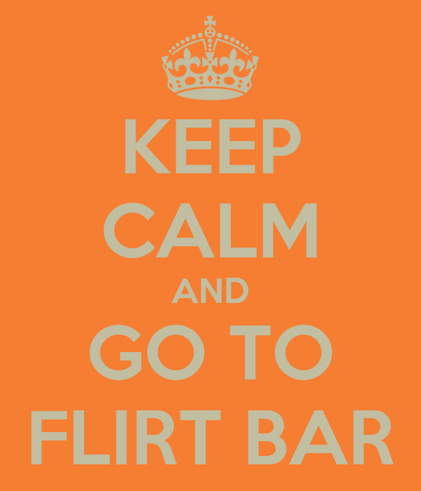 KEEP CALM AND GO TO FLIRT BAR