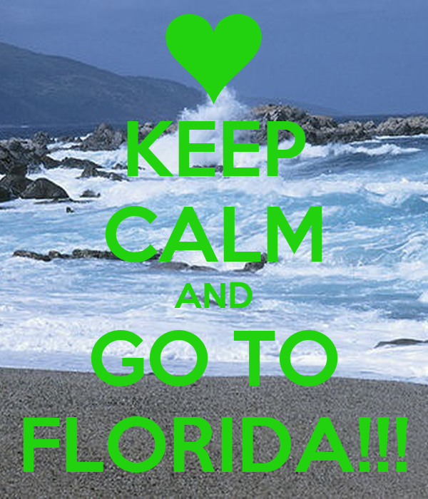 KEEP CALM AND GO TO FLORIDA!!!
