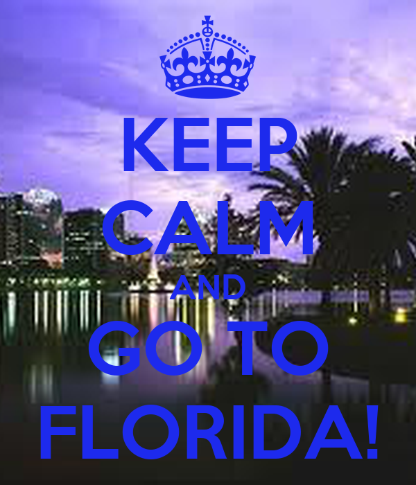 KEEP CALM AND GO TO FLORIDA!