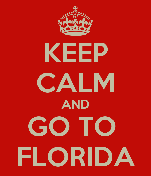 KEEP CALM AND GO TO  FLORIDA