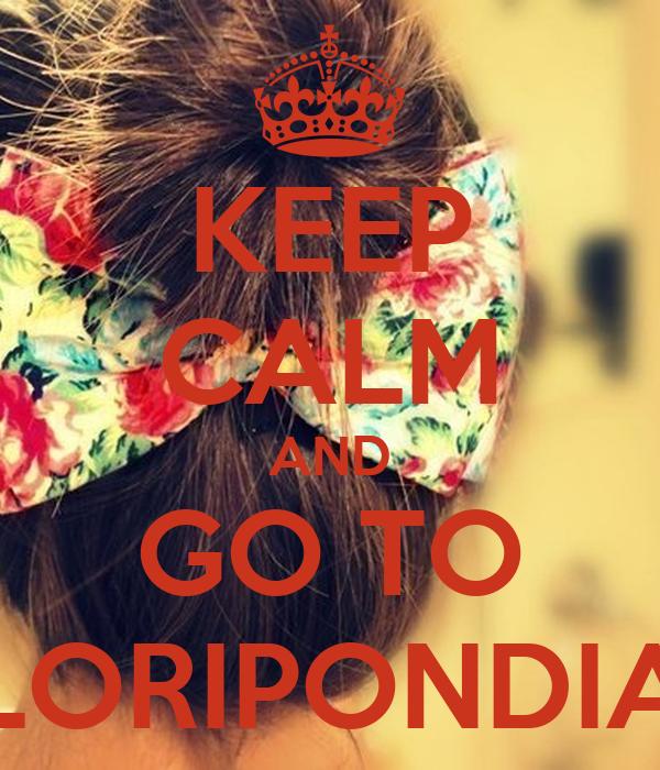 KEEP CALM AND GO TO FLORIPONDIAS