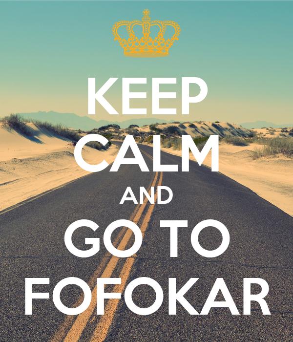 KEEP CALM AND GO TO FOFOKAR