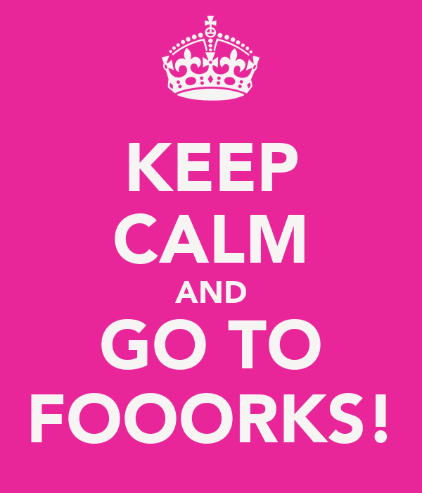 KEEP CALM AND GO TO FOOORKS!