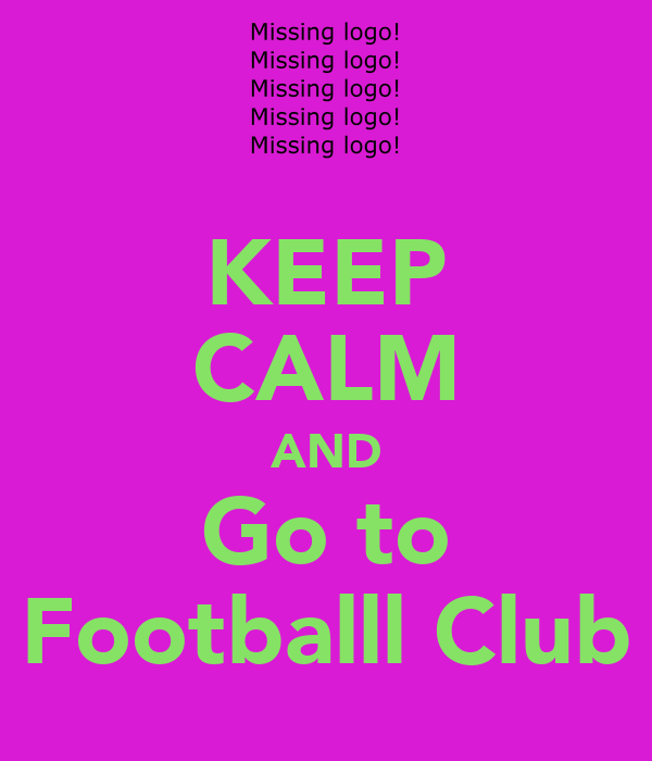KEEP CALM AND Go to Footballl Club