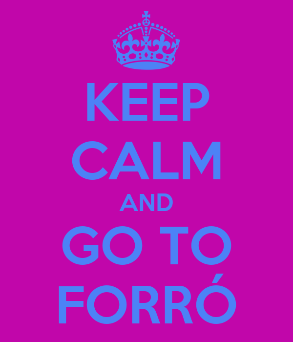 KEEP CALM AND GO TO FORRÓ