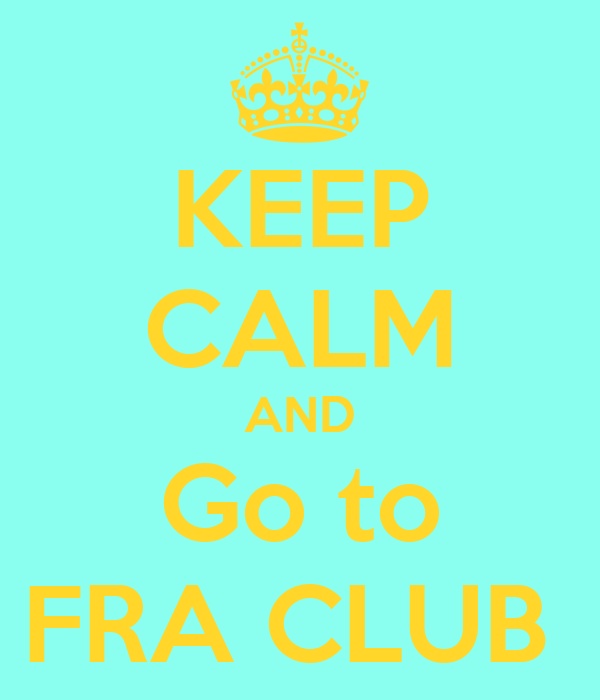 KEEP CALM AND Go to FRA CLUB