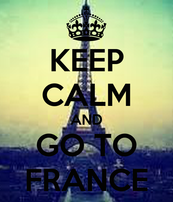 KEEP CALM AND GO TO FRANCE