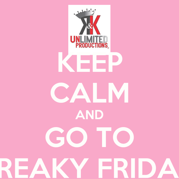 KEEP CALM AND GO TO FREAKY FRIDAY