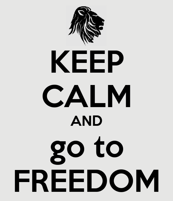 KEEP CALM AND go to FREEDOM