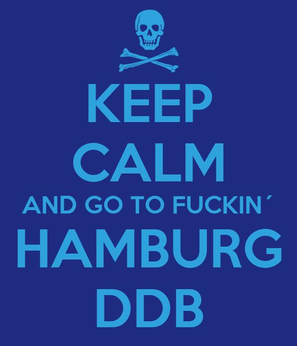 KEEP CALM AND GO TO FUCKIN´ HAMBURG DDB
