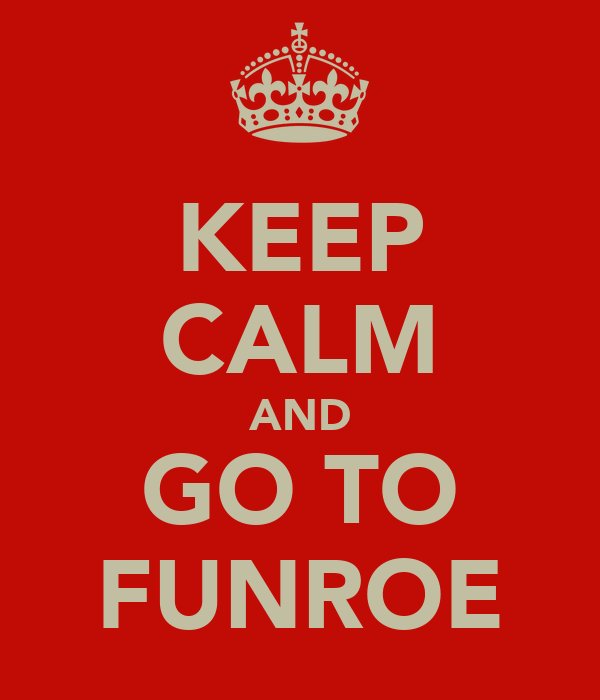 KEEP CALM AND GO TO FUNROE