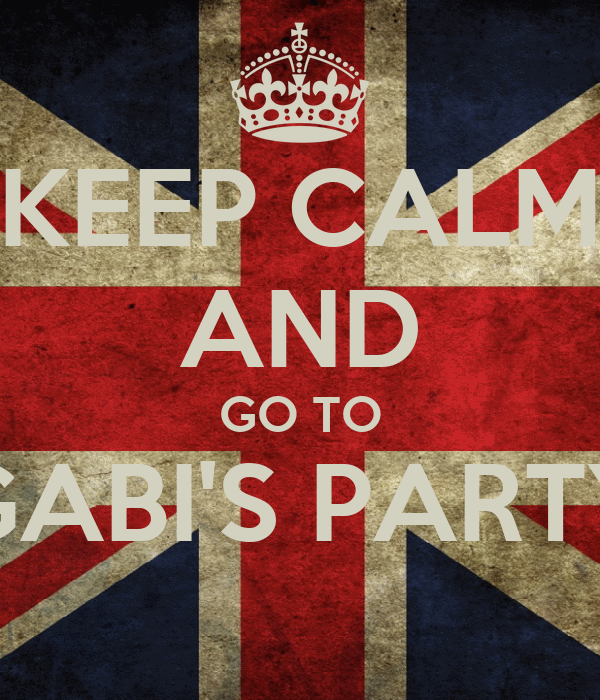 KEEP CALM AND GO TO GABI'S PARTY
