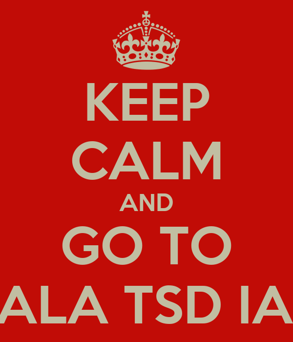 KEEP CALM AND GO TO GALA TSD IASI