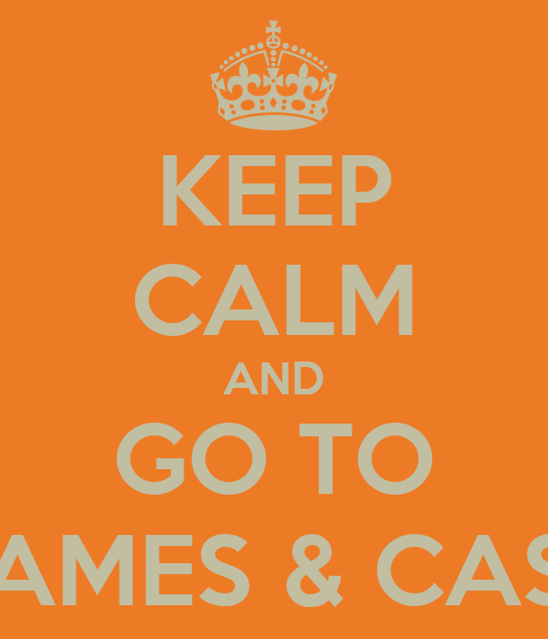 KEEP CALM AND GO TO GAMES & CASH