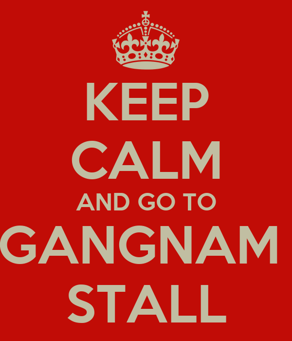 KEEP CALM AND GO TO GANGNAM  STALL