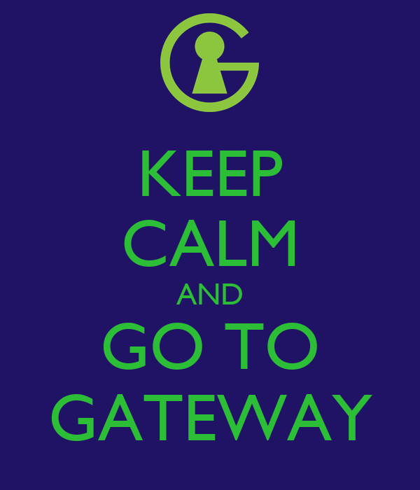 KEEP CALM AND GO TO GATEWAY