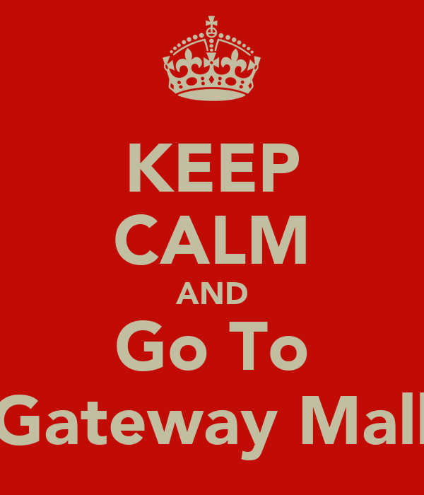 KEEP CALM AND Go To Gateway Mall