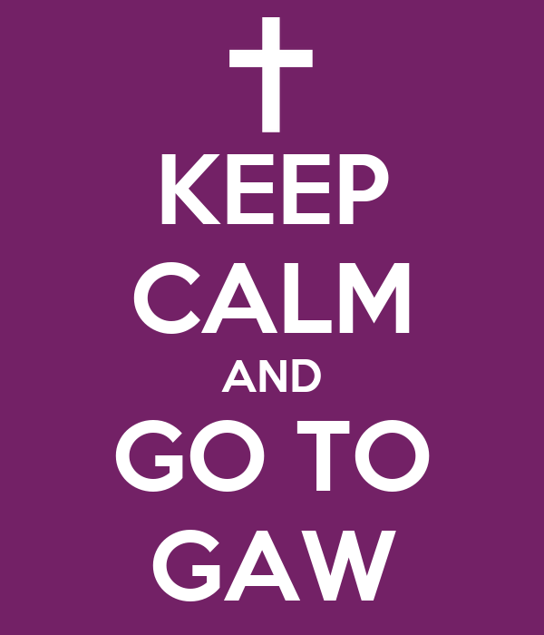 KEEP CALM AND GO TO GAW