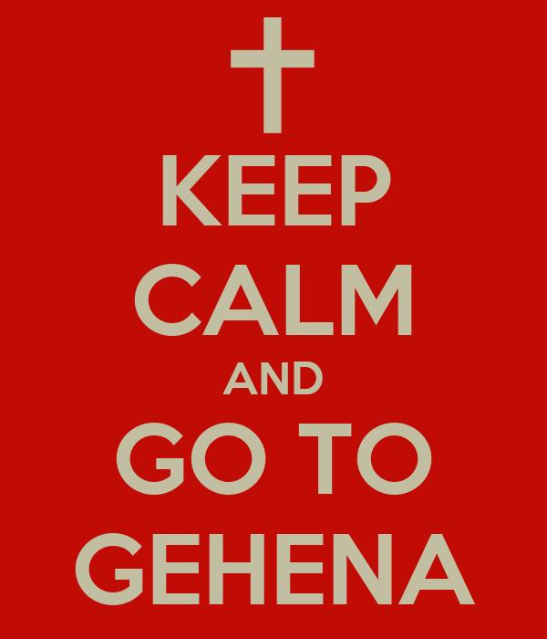KEEP CALM AND GO TO GEHENA