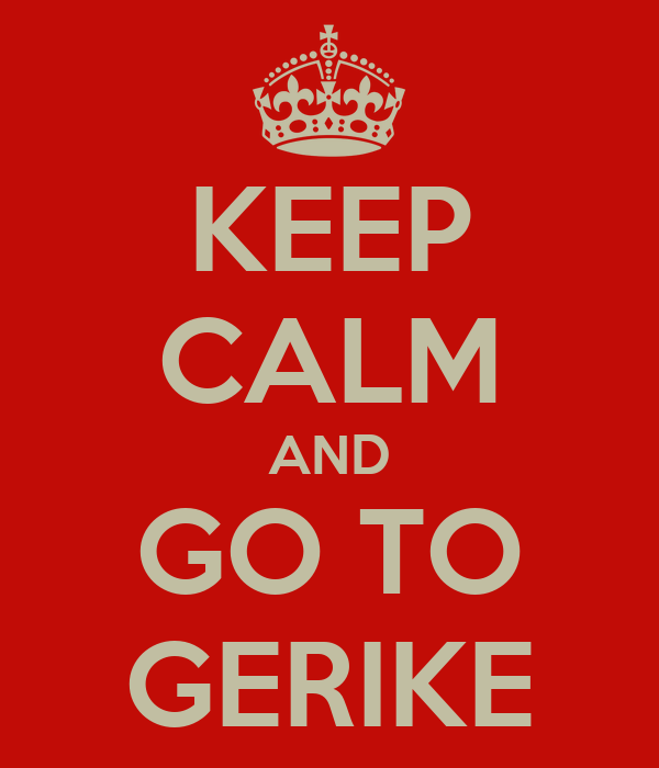 KEEP CALM AND GO TO GERIKE