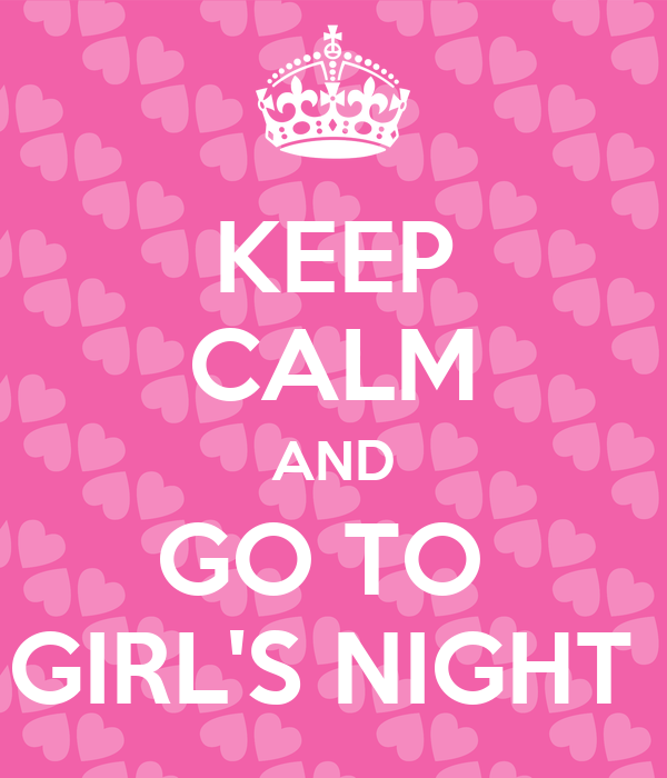 KEEP CALM AND GO TO  GIRL'S NIGHT